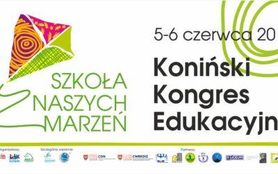 """Koniński Kongres Edukacyjny """"SZKOŁA NASZYCH MARZEŃ"""""""