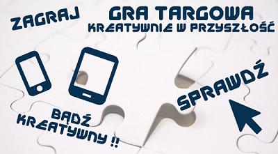 """GRA TARGOWA """"Kreatywnie w przyszłość""""- Poznań, 6-7 marca br."""