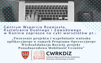 """Warsztaty pt.: """"Tworzenie projektu i wypełnianie wniosku aplikacyjnego w ramach Programu Operacyjnego Wiedza Edukacja Rozwój , projekt Ponadnarodowa Mobilność Uczniów"""""""